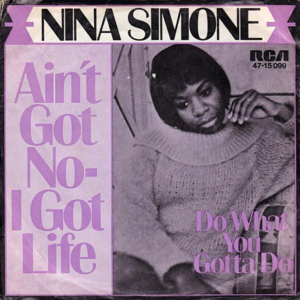 NINA SIMONE AINT GOT NO I GOT LIFE